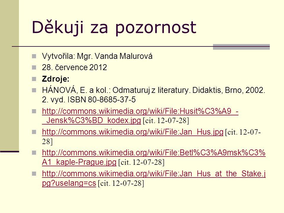 Děkuji za pozornost Vytvořila: Mgr. Vanda Malurová 28. července 2012