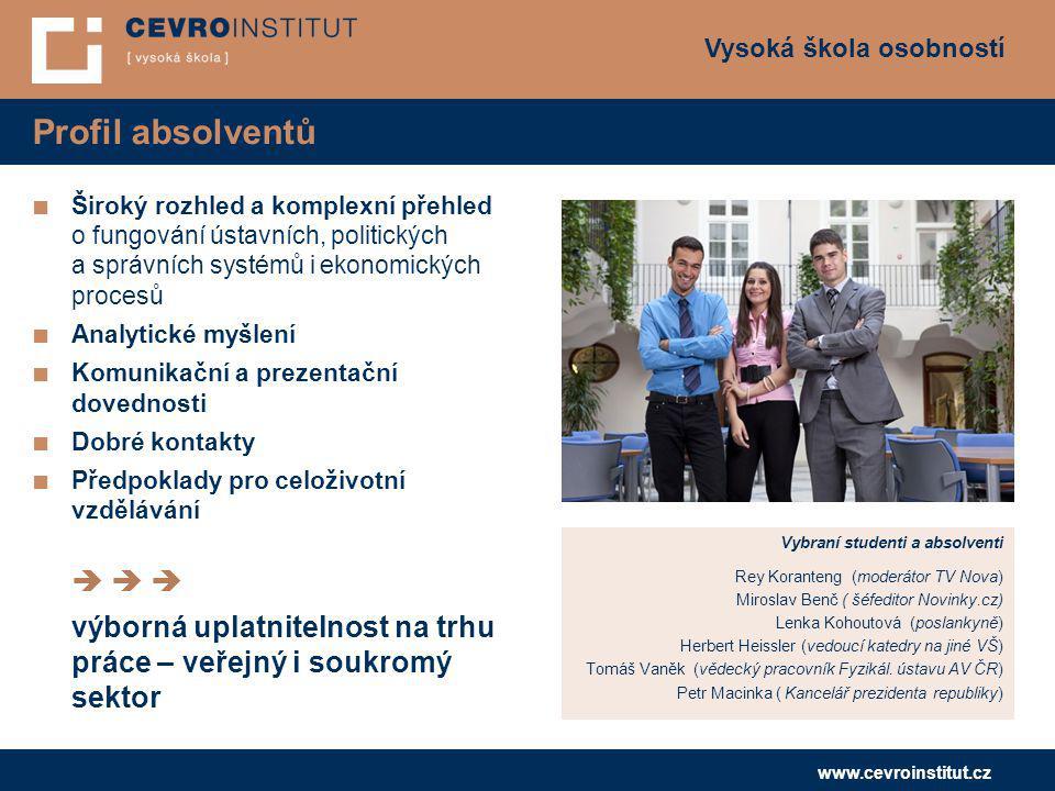 Profil absolventů Široký rozhled a komplexní přehled o fungování ústavních, politických a správních systémů i ekonomických procesů.