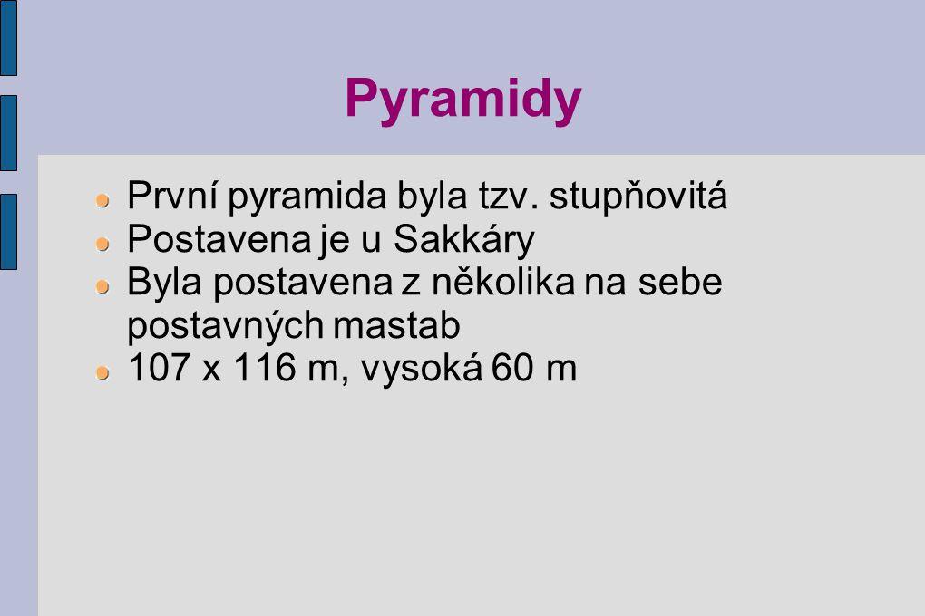Pyramidy První pyramida byla tzv. stupňovitá Postavena je u Sakkáry