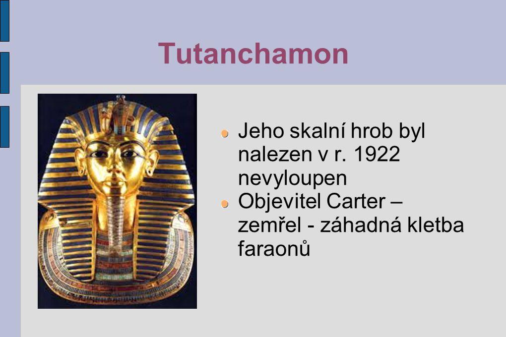 Tutanchamon Jeho skalní hrob byl nalezen v r. 1922 nevyloupen