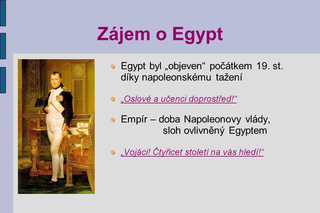 """Zájem o Egypt Egypt byl """"objeven počátkem 19. st. díky napoleonskému tažení. """"Oslové a učenci doprostřed!"""