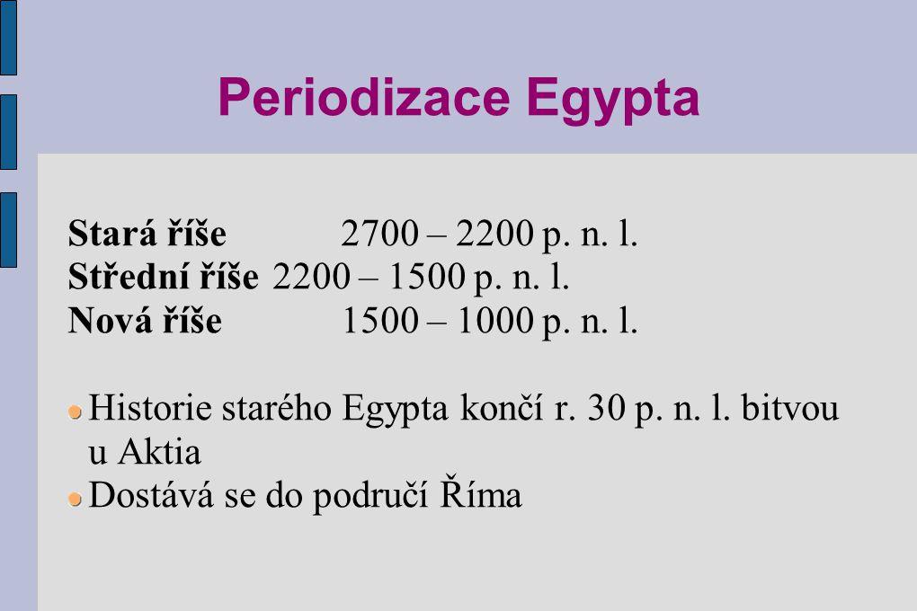 Periodizace Egypta Stará říše 2700 – 2200 p. n. l.