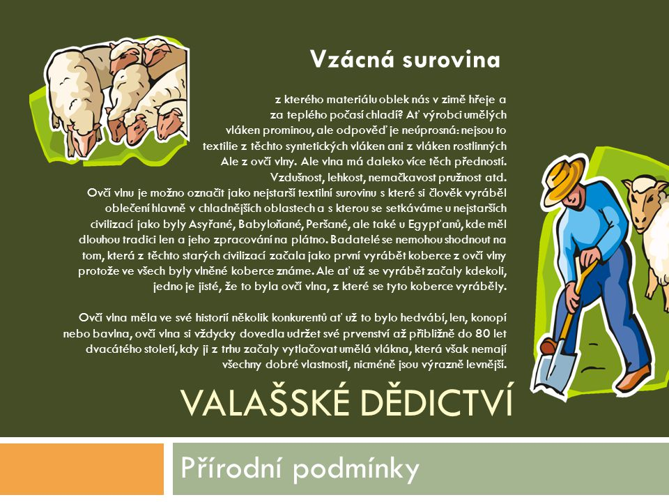 Přírodní podmínky Vzácná surovina Valašské dědictví