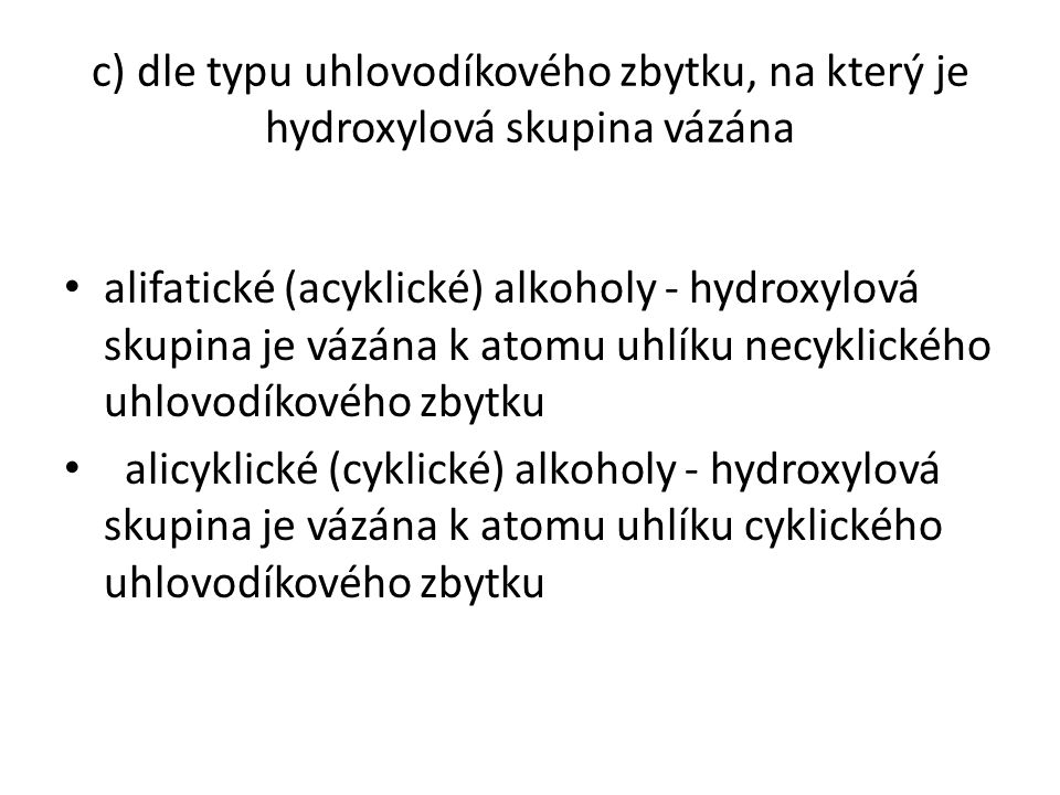 c) dle typu uhlovodíkového zbytku, na který je hydroxylová skupina vázána