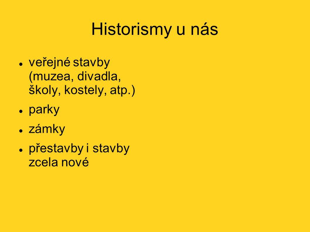 Historismy u nás veřejné stavby (muzea, divadla, školy, kostely, atp.)