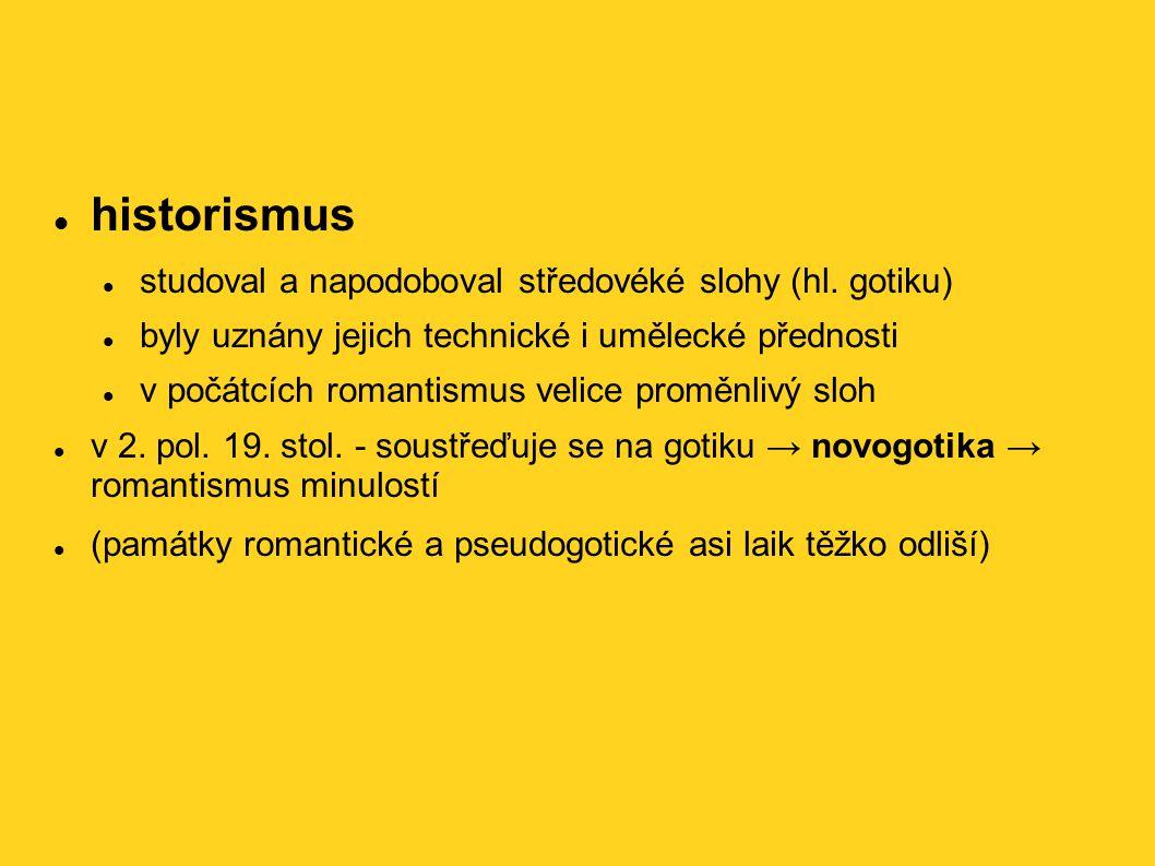 historismus studoval a napodoboval středovéké slohy (hl. gotiku)