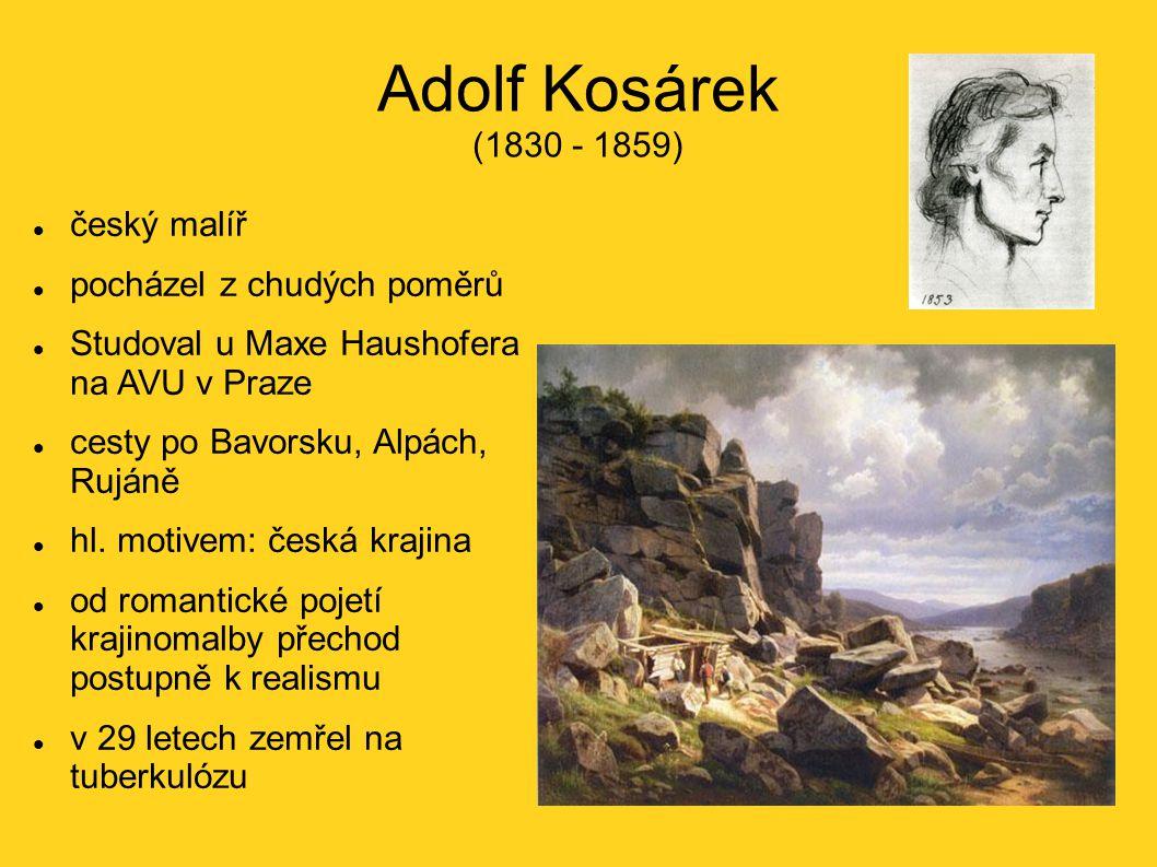 Adolf Kosárek (1830 - 1859) český malíř pocházel z chudých poměrů
