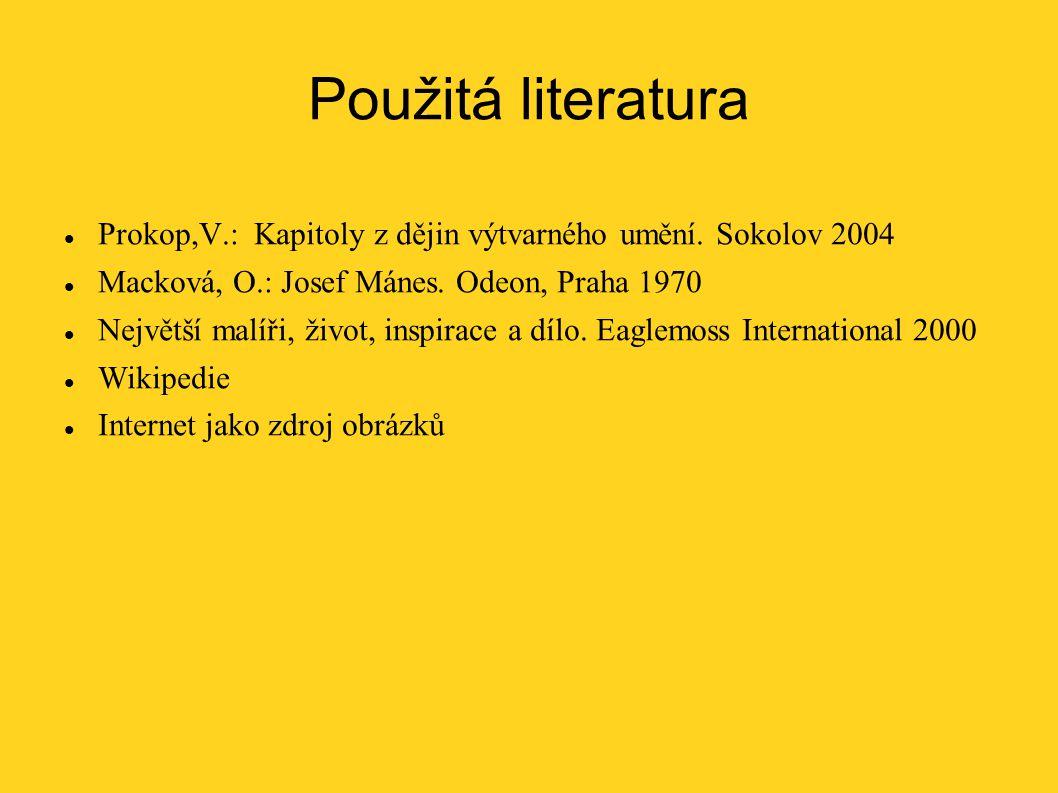 Použitá literatura Prokop,V.: Kapitoly z dějin výtvarného umění. Sokolov 2004. Macková, O.: Josef Mánes. Odeon, Praha 1970.
