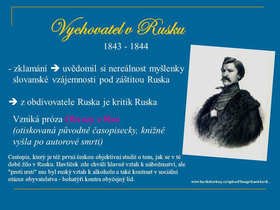 Vychovatel v Rusku 1843 - 1844. zklamání  uvědomil si nereálnost myšlenky. slovanské vzájemnosti pod záštitou Ruska.