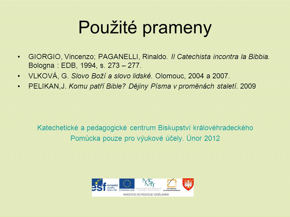 Použité prameny GIORGIO, Vincenzo; PAGANELLI, Rinaldo. Il Catechista incontra la Bibbia. Bologna : EDB, 1994, s. 273 – 277.