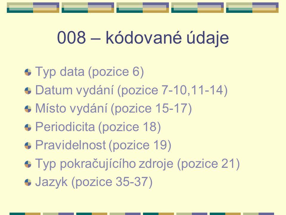008 – kódované údaje Typ data (pozice 6)