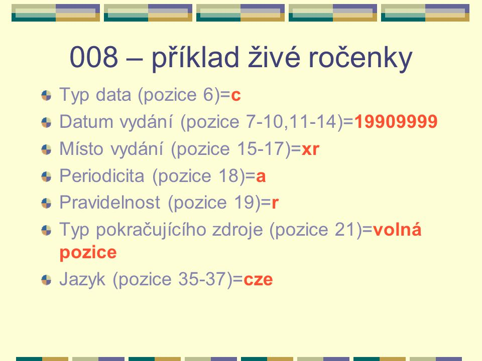 008 – příklad živé ročenky Typ data (pozice 6)=c