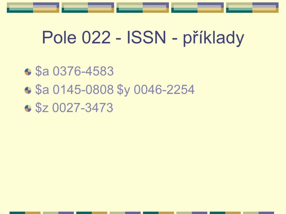 Pole 022 - ISSN - příklady $a 0376-4583 $a 0145-0808 $y 0046-2254