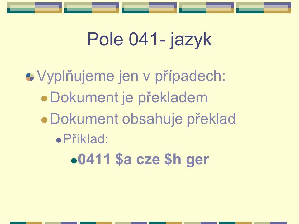Pole 041- jazyk Vyplňujeme jen v případech: Dokument je překladem