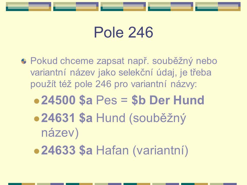 Pole 246 24500 $a Pes = $b Der Hund 24631 $a Hund (souběžný název)