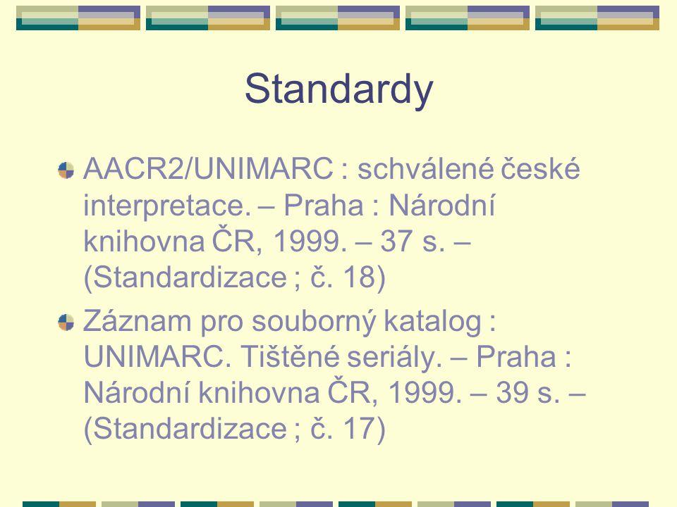 Standardy AACR2/UNIMARC : schválené české interpretace. – Praha : Národní knihovna ČR, 1999. – 37 s. – (Standardizace ; č. 18)