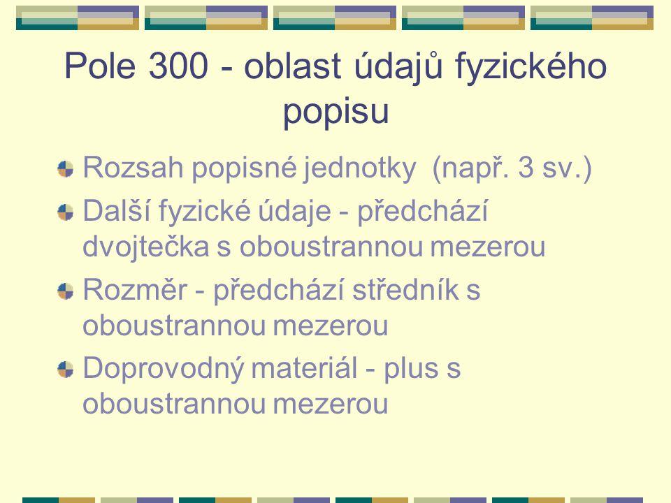 Pole 300 - oblast údajů fyzického popisu