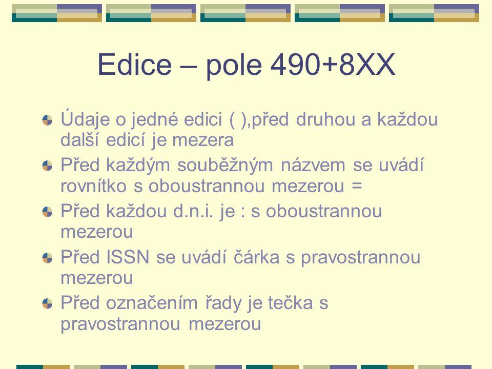 Edice – pole 490+8XX Údaje o jedné edici ( ),před druhou a každou další edicí je mezera.
