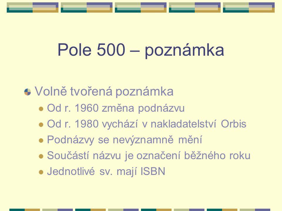 Pole 500 – poznámka Volně tvořená poznámka Od r. 1960 změna podnázvu