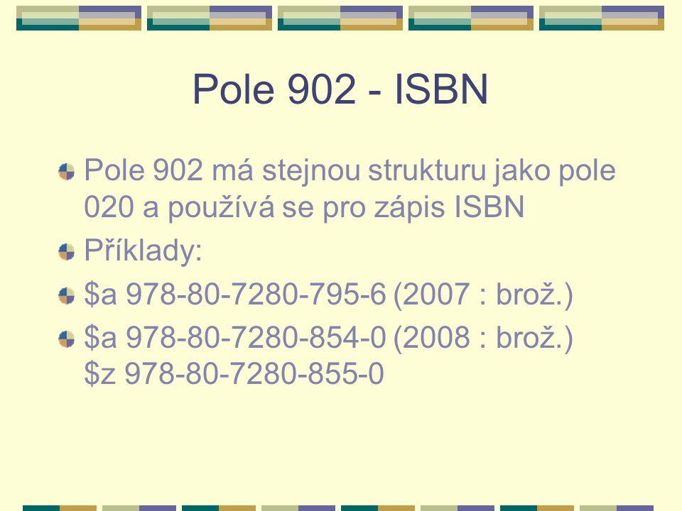 Pole 902 - ISBN Pole 902 má stejnou strukturu jako pole 020 a používá se pro zápis ISBN. Příklady: