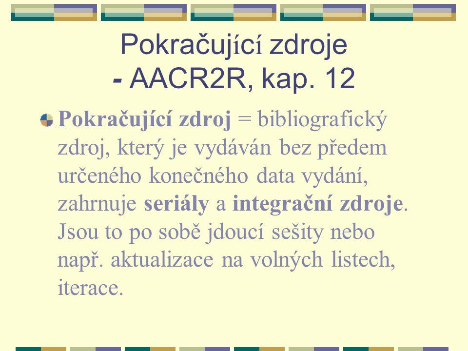 Pokračující zdroje - AACR2R, kap. 12