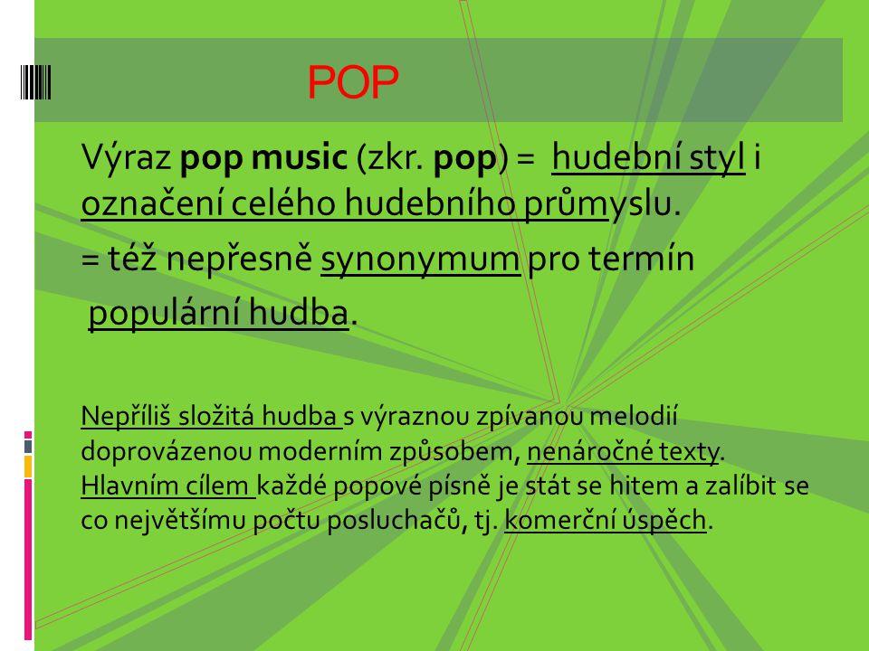 POP Výraz pop music (zkr. pop) = hudební styl i označení celého hudebního průmyslu. = též nepřesně synonymum pro termín.
