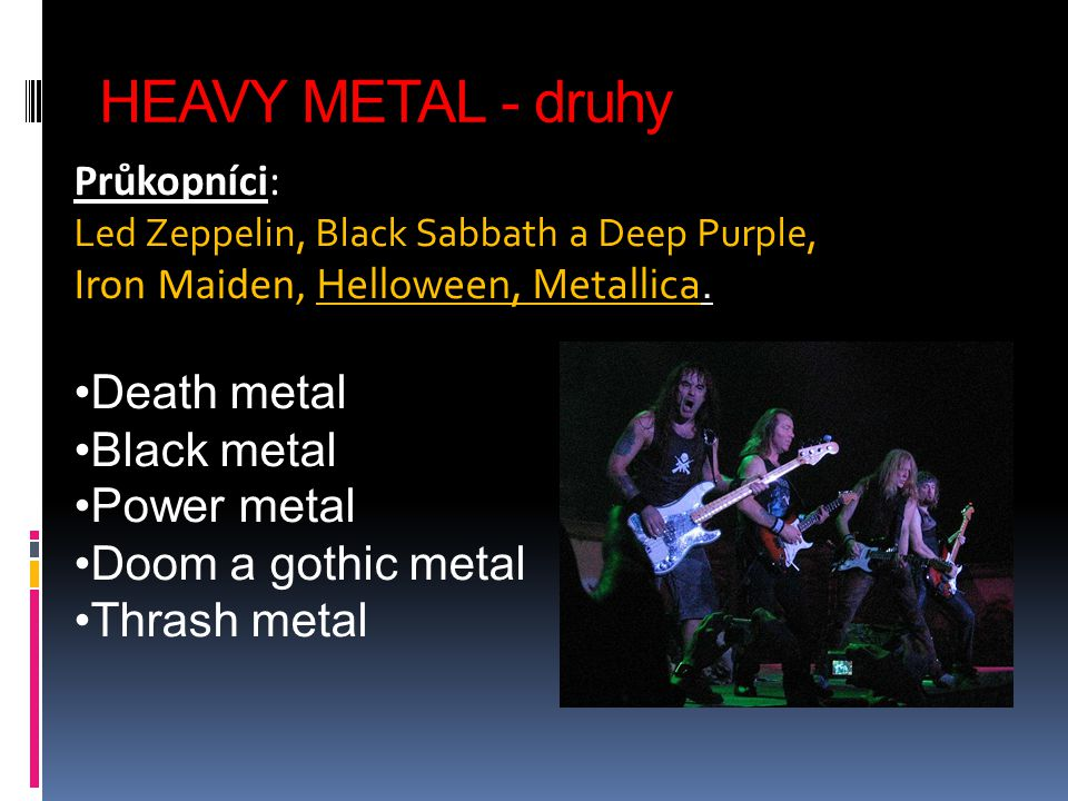 HEAVY METAL - druhy Death metal Black metal Power metal