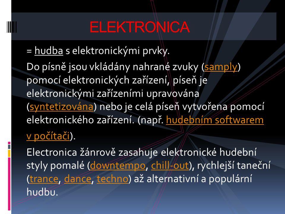 ELEKTRONICA = hudba s elektronickými prvky.