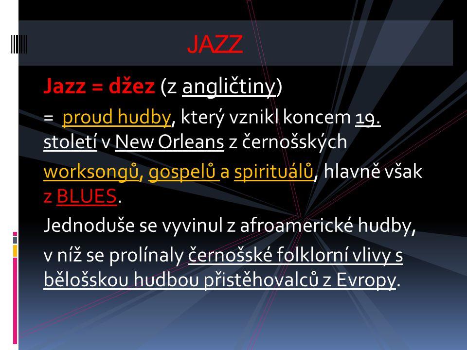 JAZZ Jazz = džez (z angličtiny)
