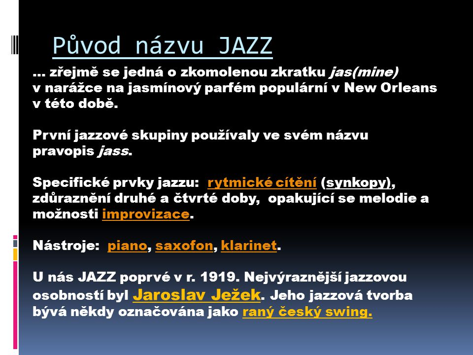 Původ názvu JAZZ … zřejmě se jedná o zkomolenou zkratku jas(mine)