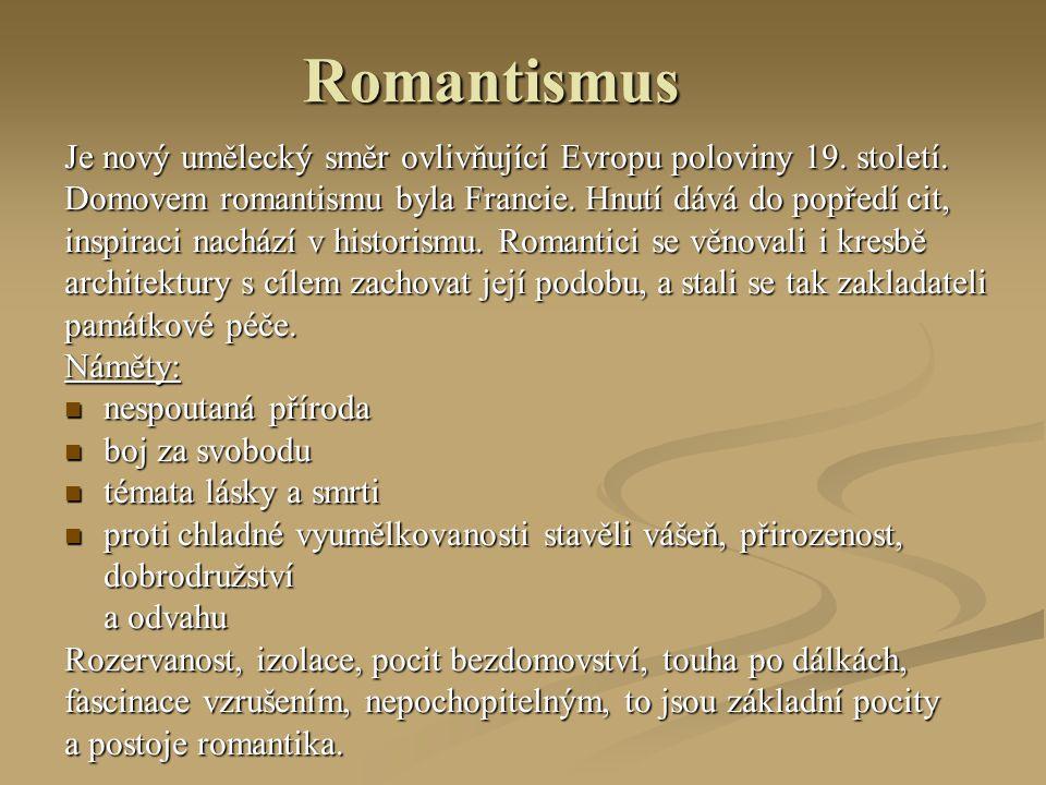 Romantismus Je nový umělecký směr ovlivňující Evropu poloviny 19. století. Domovem romantismu byla Francie. Hnutí dává do popředí cit,
