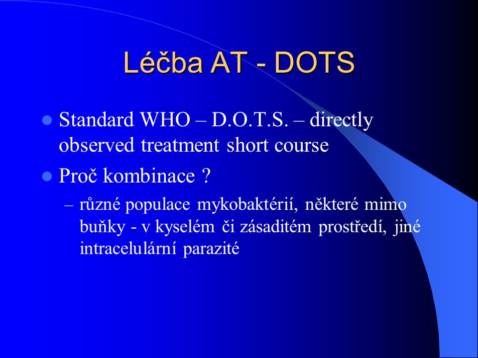 Léčba AT - DOTS Standard WHO – D.O.T.S. – directly observed treatment short course. Proč kombinace