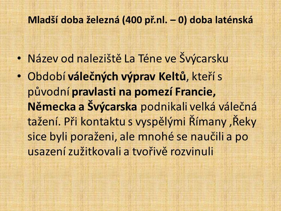 Mladší doba železná (400 př.nl. – 0) doba laténská