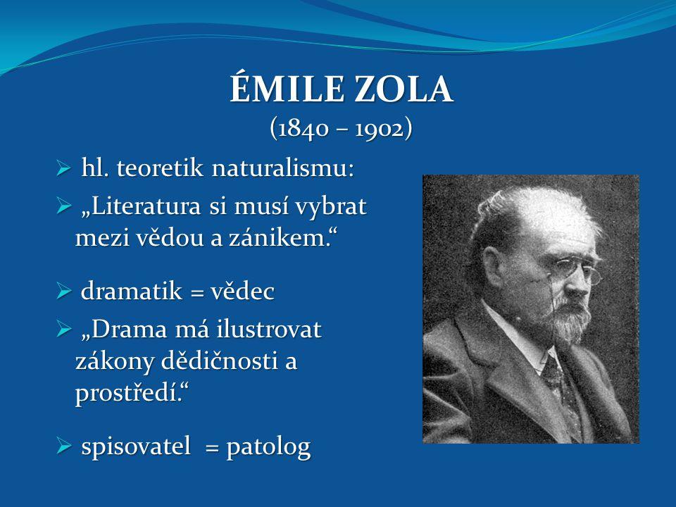 """ÉMILE ZOLA (1840 – 1902) hl. teoretik naturalismu: """"Literatura si musí vybrat mezi vědou a zánikem."""