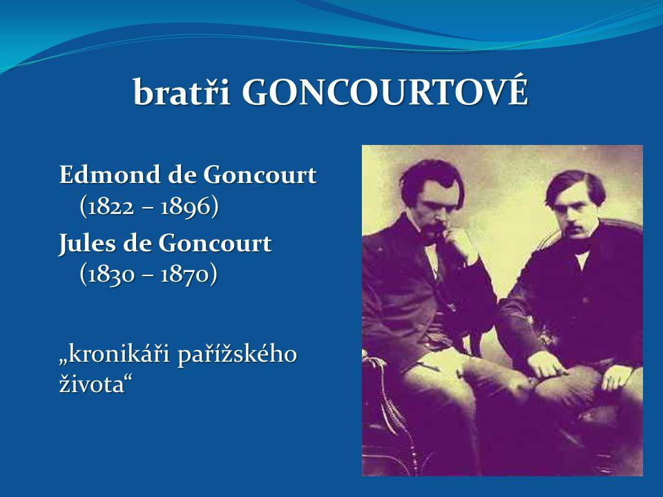 bratři GONCOURTOVÉ Edmond de Goncourt (1822 – 1896)
