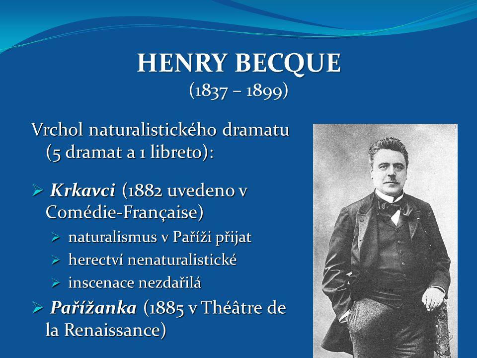 HENRY BECQUE (1837 – 1899) Vrchol naturalistického dramatu (5 dramat a 1 libreto): Krkavci (1882 uvedeno v Comédie-Française)