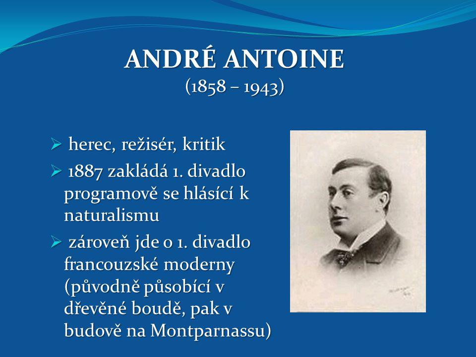 ANDRÉ ANTOINE (1858 – 1943) herec, režisér, kritik
