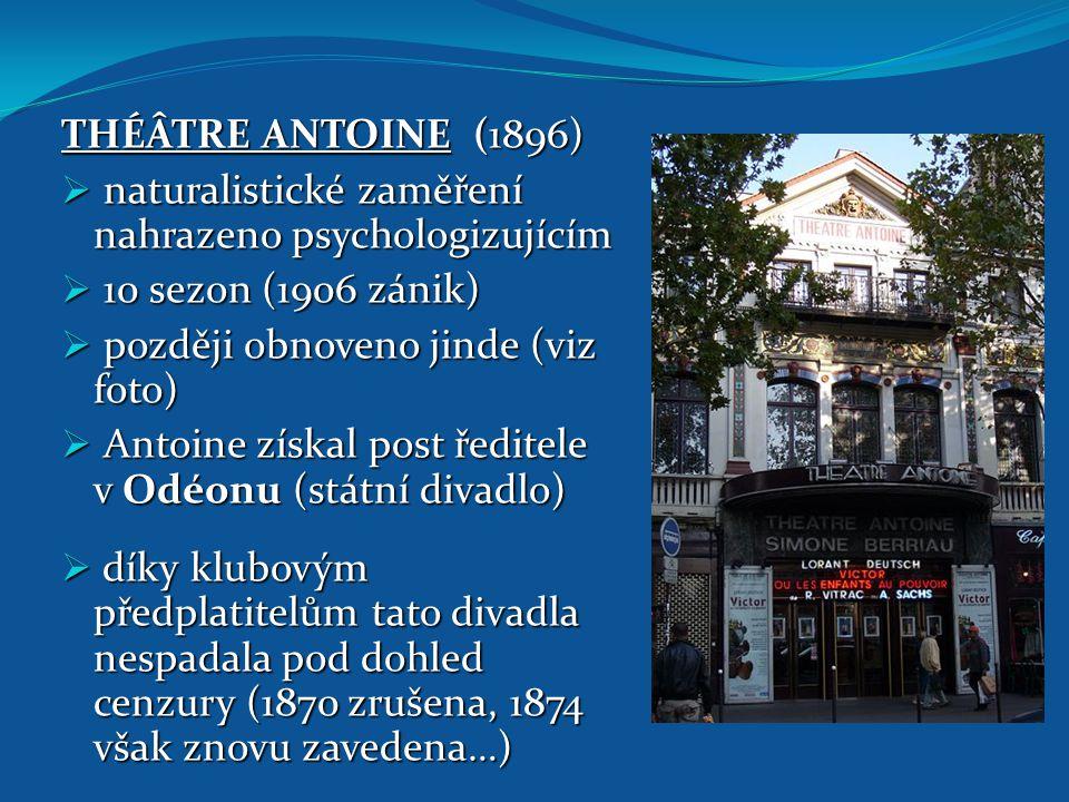 THÉÂTRE ANTOINE (1896) naturalistické zaměření nahrazeno psychologizujícím. 10 sezon (1906 zánik)