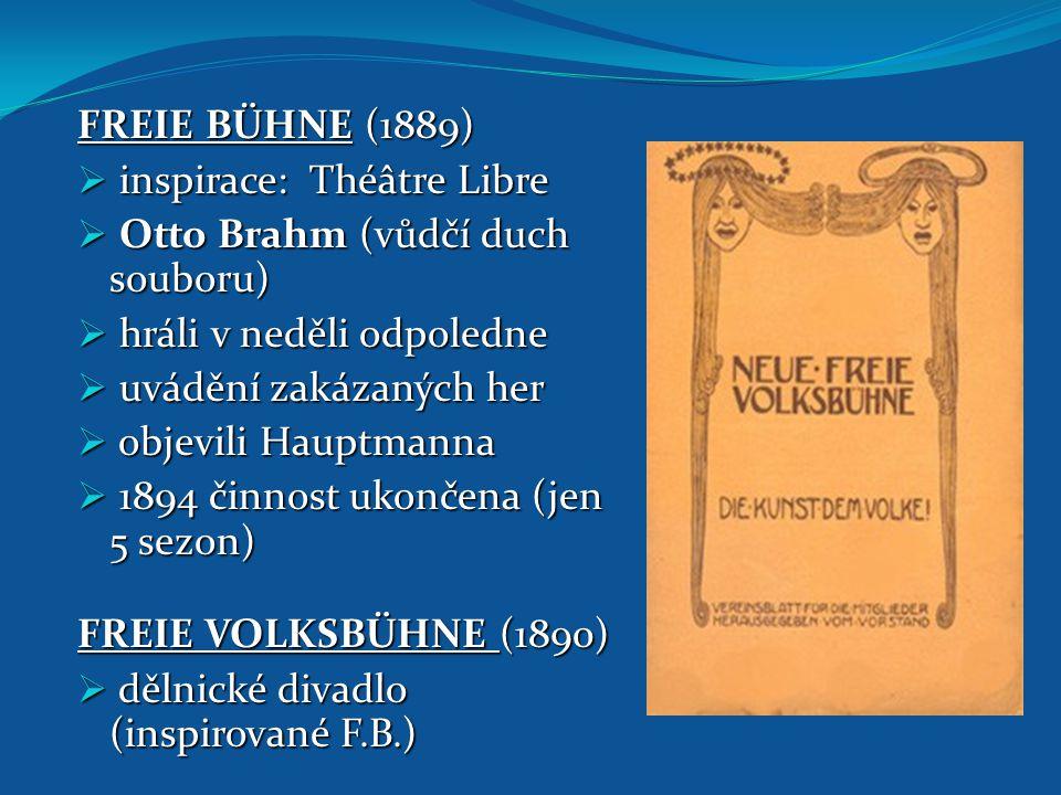 FREIE BÜHNE (1889) inspirace: Théâtre Libre. Otto Brahm (vůdčí duch souboru) hráli v neděli odpoledne.