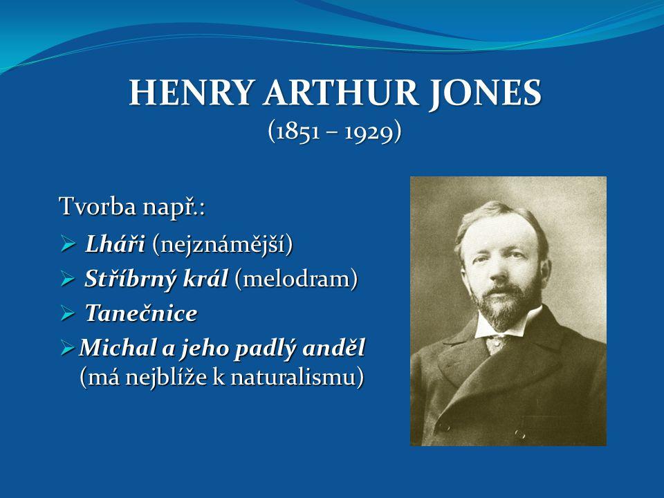 HENRY ARTHUR JONES (1851 – 1929) Tvorba např.: Lháři (nejznámější)