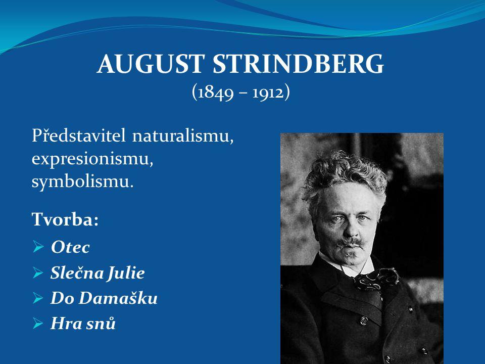 AUGUST STRINDBERG (1849 – 1912) Představitel naturalismu, expresionismu, symbolismu. Tvorba: Otec.