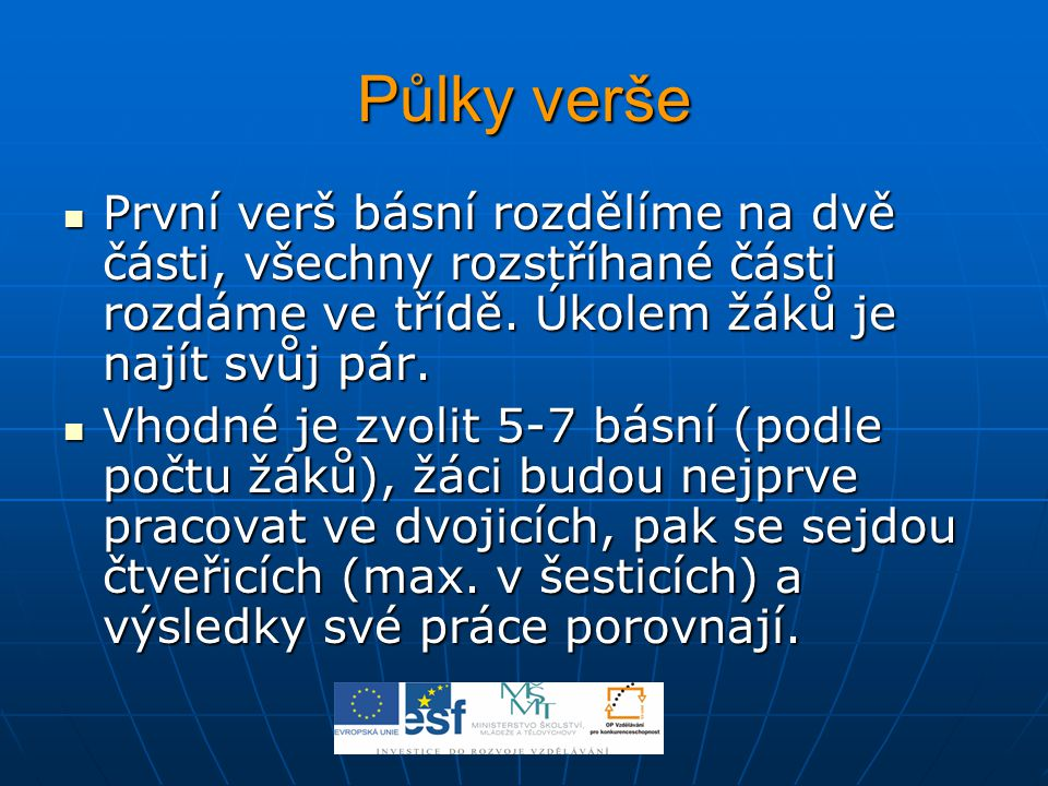 Půlky verše První verš básní rozdělíme na dvě části, všechny rozstříhané části rozdáme ve třídě. Úkolem žáků je najít svůj pár.
