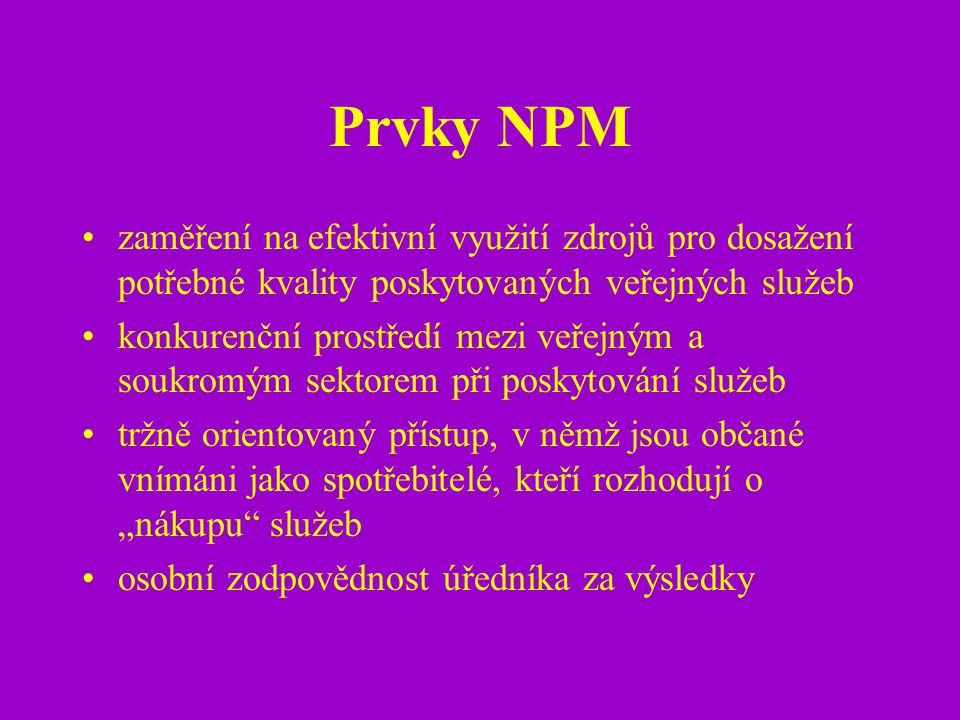 Prvky NPM zaměření na efektivní využití zdrojů pro dosažení potřebné kvality poskytovaných veřejných služeb.