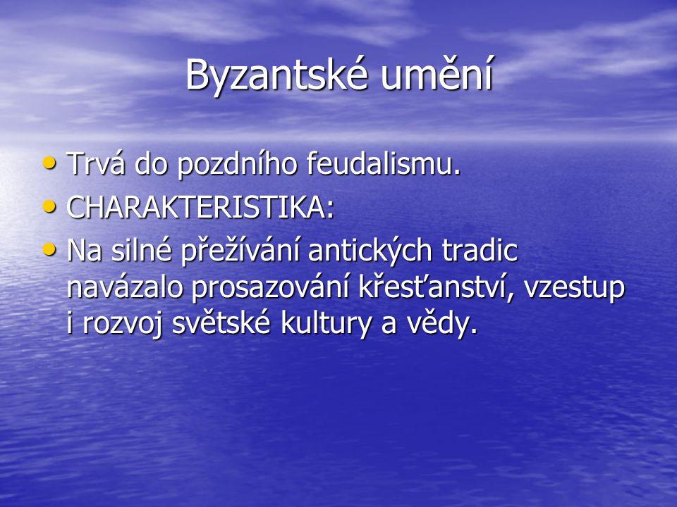 Byzantské umění Trvá do pozdního feudalismu. CHARAKTERISTIKA: