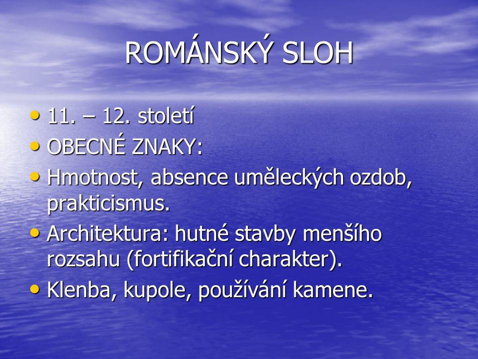 ROMÁNSKÝ SLOH 11. – 12. století OBECNÉ ZNAKY: