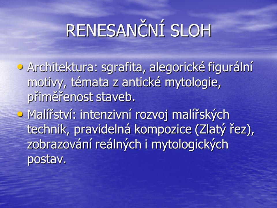 RENESANČNÍ SLOH Architektura: sgrafita, alegorické figurální motivy, témata z antické mytologie, přiměřenost staveb.