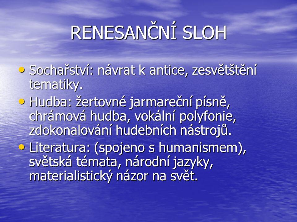 RENESANČNÍ SLOH Sochařství: návrat k antice, zesvětštění tematiky.