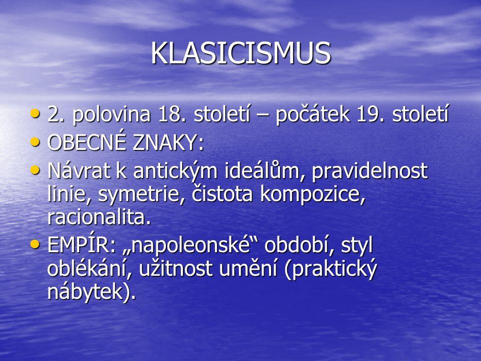 KLASICISMUS 2. polovina 18. století – počátek 19. století