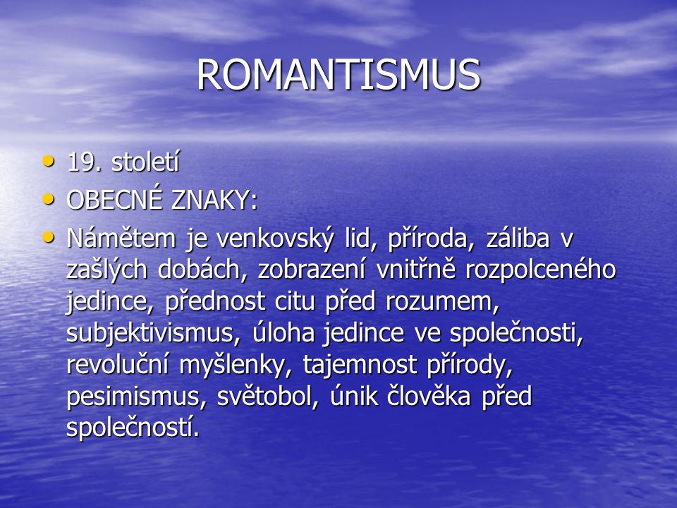 ROMANTISMUS 19. století OBECNÉ ZNAKY: