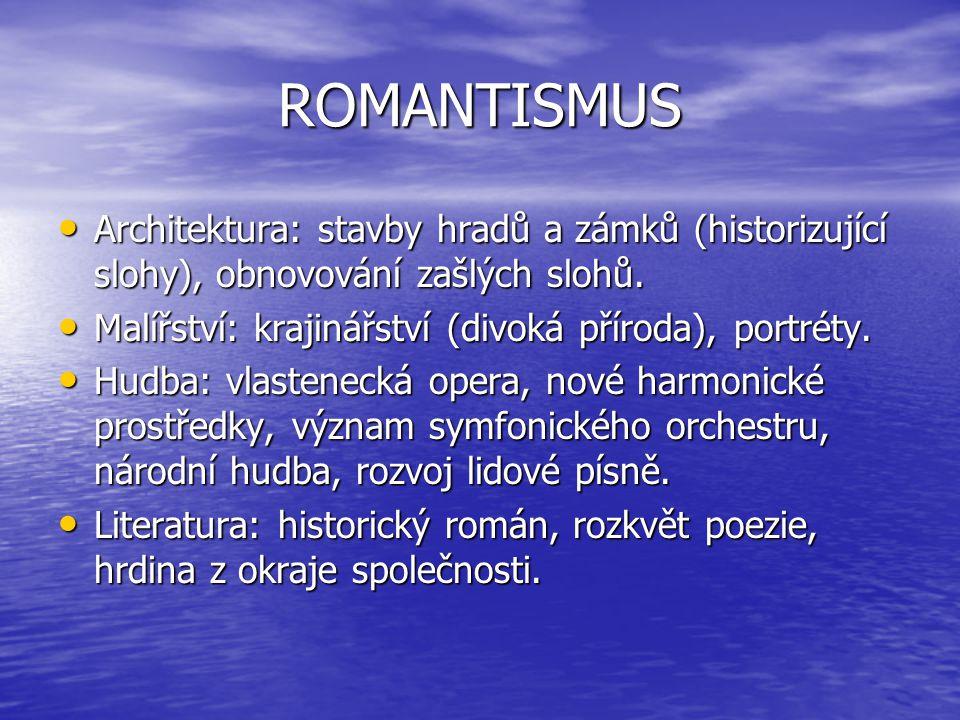 ROMANTISMUS Architektura: stavby hradů a zámků (historizující slohy), obnovování zašlých slohů. Malířství: krajinářství (divoká příroda), portréty.